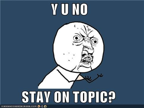 y-u-no-stay-on-topic