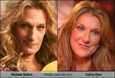 Michael Bolton Totally Looks Like Celine Dion