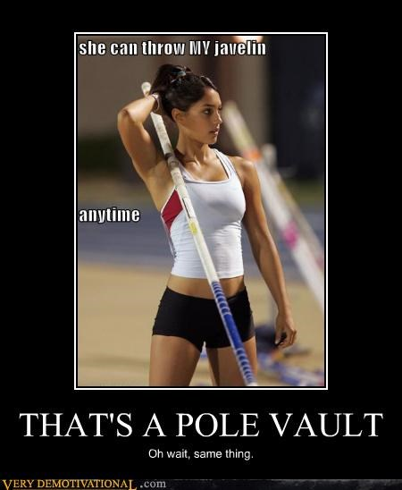 THAT'S A POLE VAULT Oh wait, same thing.