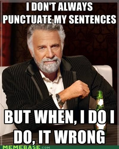 commas I Do punctuation the most interesting man in the world world - 4755959040