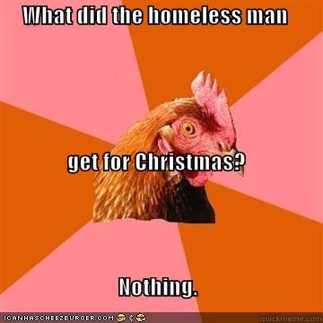 anti joke chicken,christmas,gifts,homeless,regifting,the worst