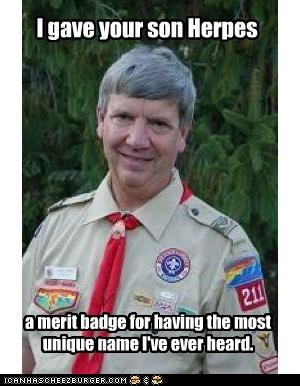 I gave your son Herpes a merit badge for having the most unique name I've ever heard.