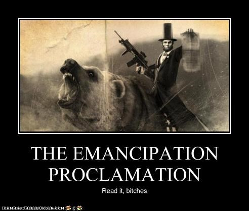 THE EMANCIPATION PROCLAMATION Read it, bitches
