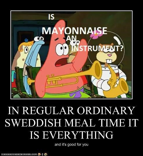 IN REGULAR ORDINARY SWEDDISH MEAL TIME IT IS EVERYTHING and it's good for you