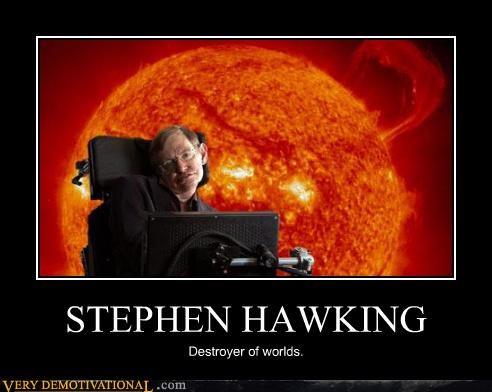 destroyer Pure Awesome stephen hawking sun