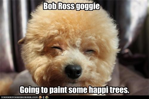 Bob Ross goggie Going to paint some happi trees.