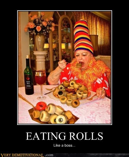 EATING ROLLS Like a boss...