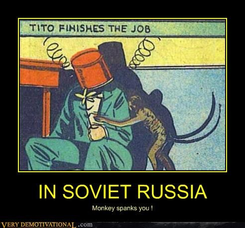 IN SOVIET RUSSIA Monkey spanks you !