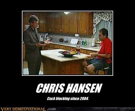CHRIS HANSEN Cock blocking since 2004.