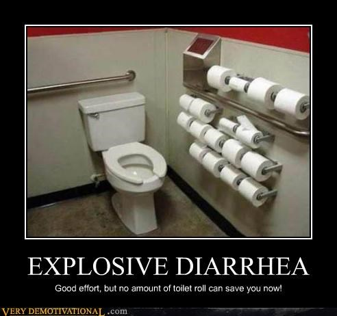 EXPLOSIVE DIARRHEA Good effort, but no amount of toilet roll can save you now!