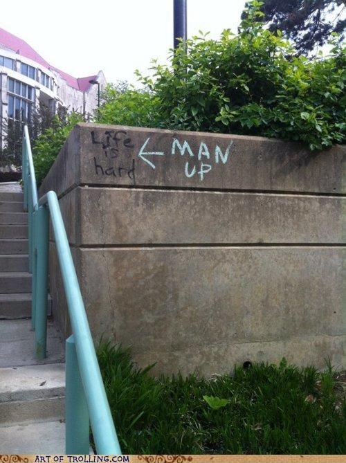 graffiti IRL life is hard man up - 4770933760