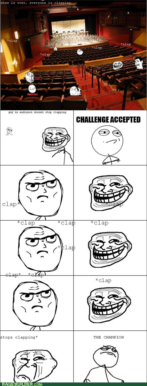 Battle,Challenge Accepted,clap,concert,Rage Comics,troll