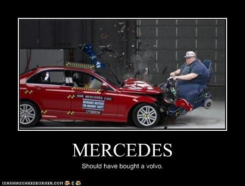 MERCEDES Should have bought a volvo.