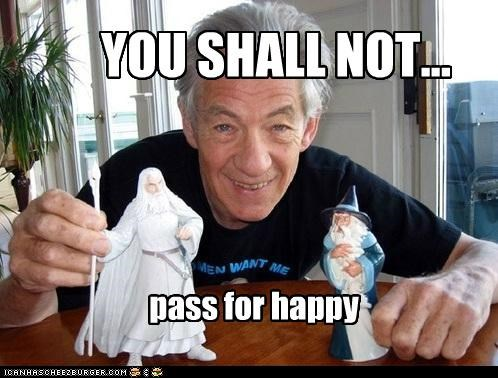 YOU SHALL NOT... pass for happy