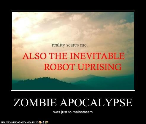 ZOMBIE APOCALYPSE was just to mainstream
