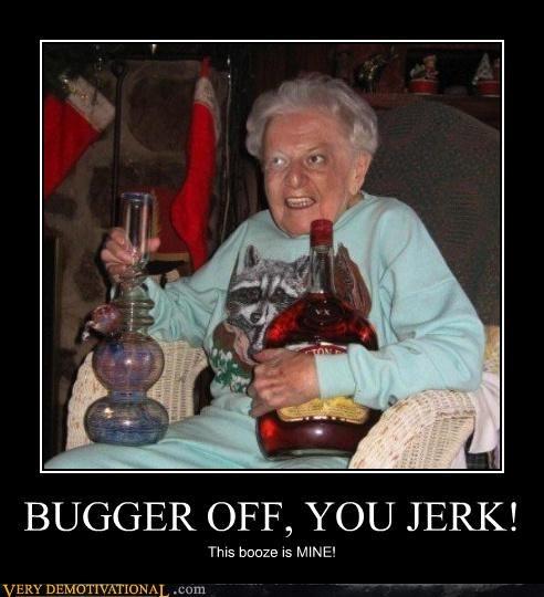 booze grandma hilarious jerk mine - 4776652800