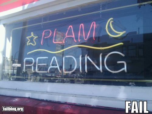failboat,g rated,neon signs,palm reading,Professional At Work,spelling,spelling mistake