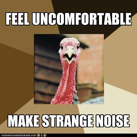 FEEL UNCOMFORTABLE MAKE STRANGE NOISE