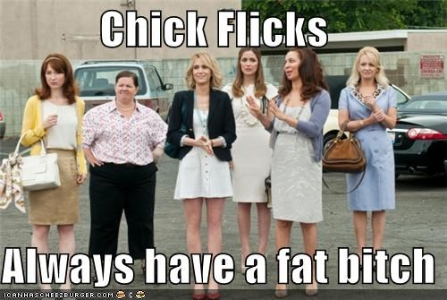 Chick Flicks Always have a fat bitch