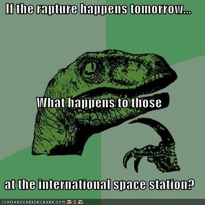 If the rapture happens tomorrow... What happens to those at the international space station?