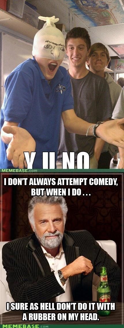 comedy,IRL,jerk,the most interesting man in the world,Y U NO