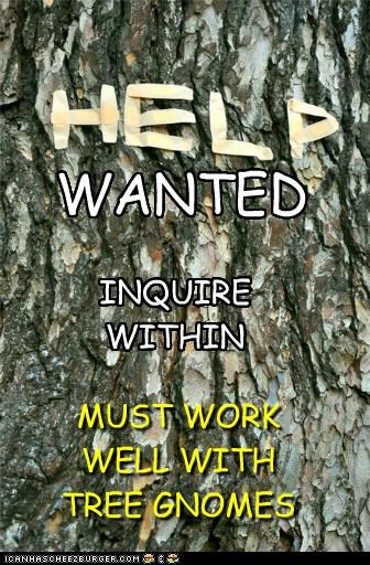 gnomes,help,hipsterlulz,job,tree,wanted