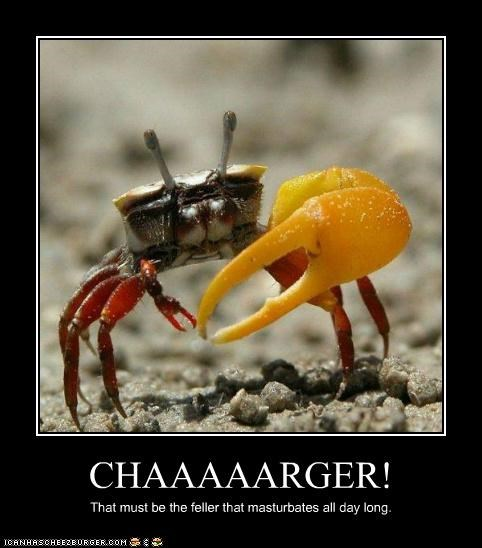 CHAAAAARGER! That must be the feller that masturbates all day long.