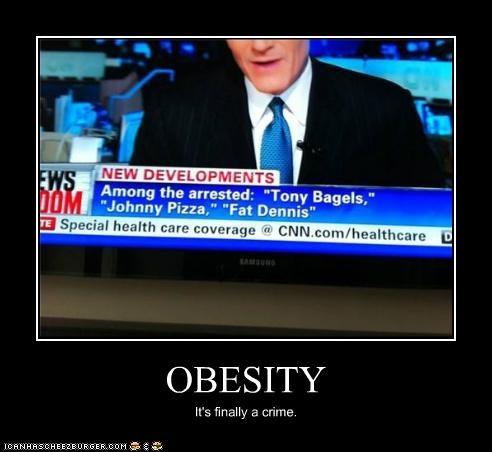 OBESITY It's finally a crime.