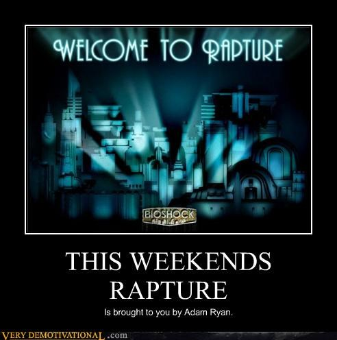 THIS WEEKENDS RAPTURE Is brought to you by Adam Ryan.