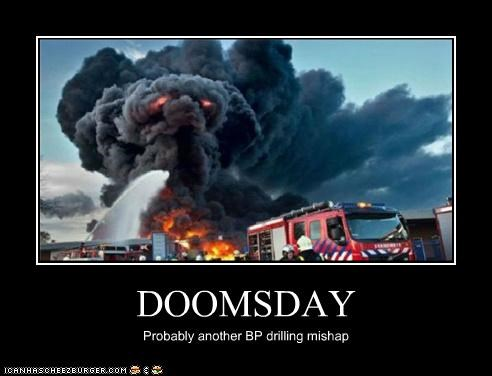 DOOMSDAY Probably another BP drilling mishap