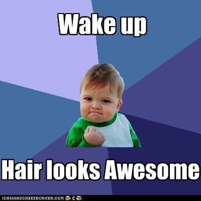 Wake up Hair looks Awesome