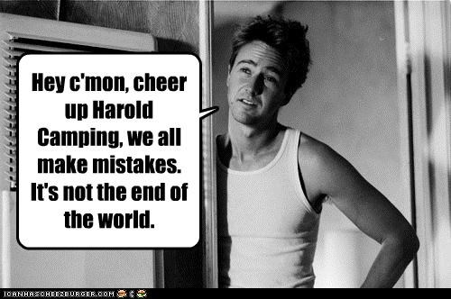 Hey c'mon, cheer up Harold Camping, we all make mistakes. It's not the end of the world.