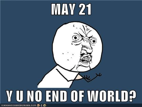 21st,end of the world,may,news,RAPTURE,Y U No Guy