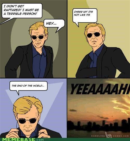 csi,end of the world,Horatio,Memes,puns,RAPTURE,yeah