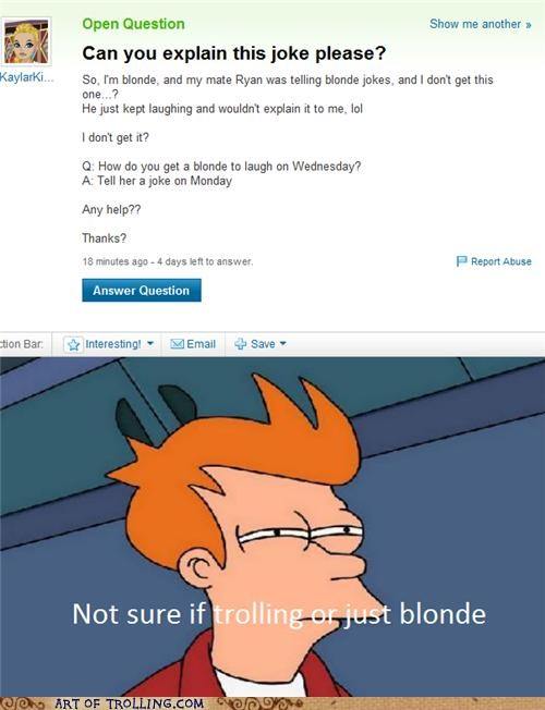 blonde joke not sure if trolling Yahoo Answer Fails - 4788031232