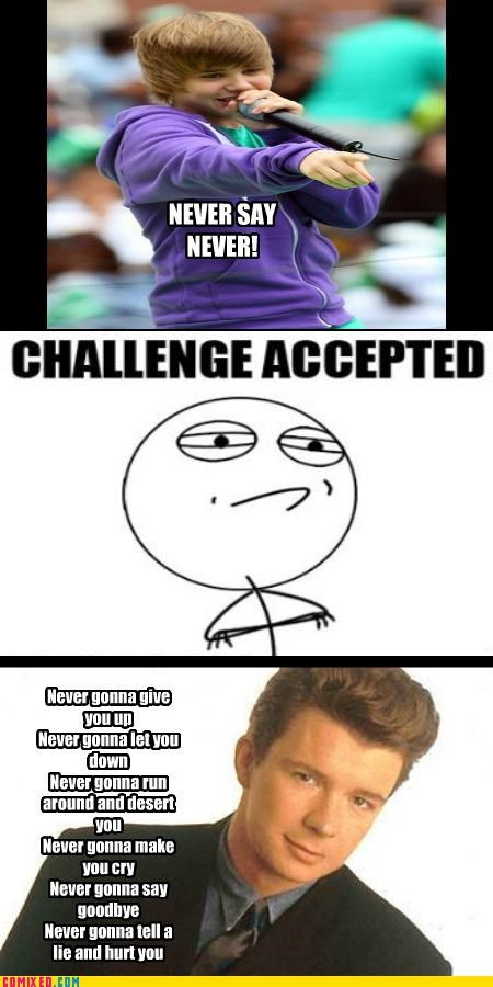 Challenge Accepted justin beiber never rick astley the internets