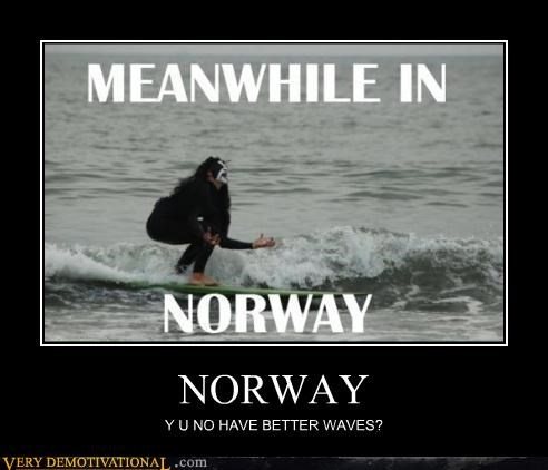 NORWAY Y U NO HAVE BETTER WAVES?