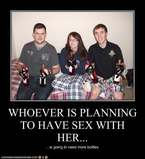 WHOEVER IS PLANNING TO HAVE SEX WITH HER... ...is going to need more bottles