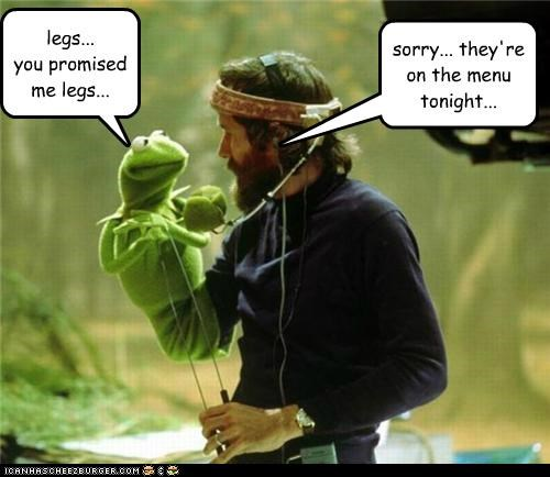 legs... you promised me legs... sorry... they're on the menu tonight...