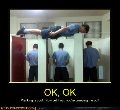 OK, OK Planking is cool. Now cut it out, you're creeping me out!