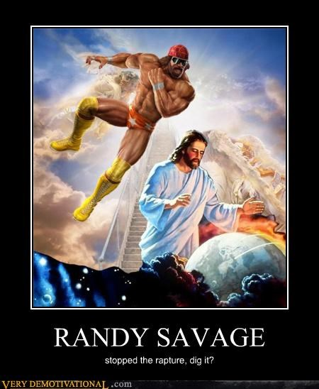 RANDY SAVAGE stopped the rapture, dig it?