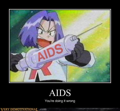 AIDS You're doing it wrong
