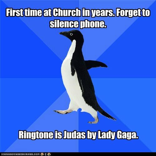 First time at Church in years. Forget to silence phone. Ringtone is Judas by Lady Gaga.