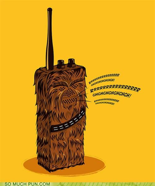 chewbacca,literalism,similar sounding,walkie talkie,wookie
