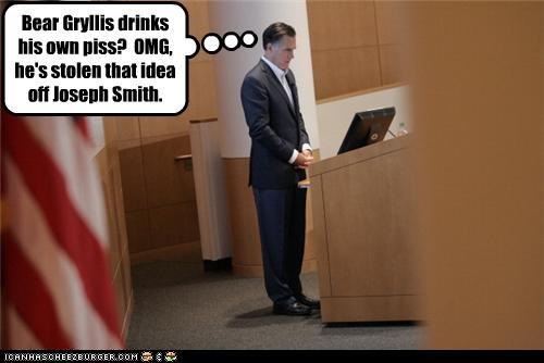 Bear Gryllis drinks his own piss? OMG, he's stolen that idea off Joseph Smith.