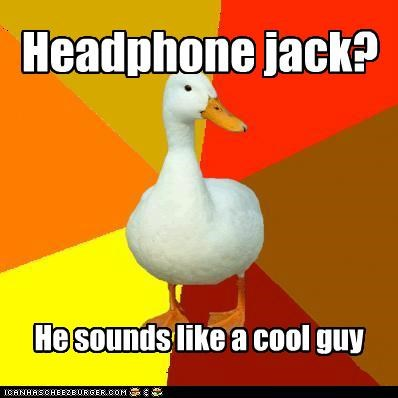 cool,headphones,isnt-afraid,jack,memes dummy,Technologically Impaired Duck