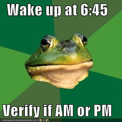 6,am,clocks,dark,foul bachelor frog,job,pm,sleep