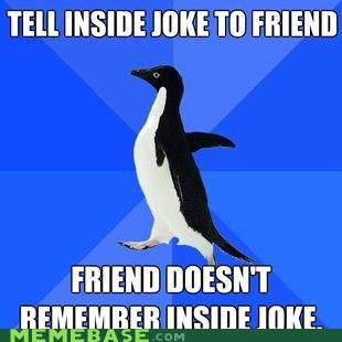 friends,inside,jokes,memory,socially awkward penguin