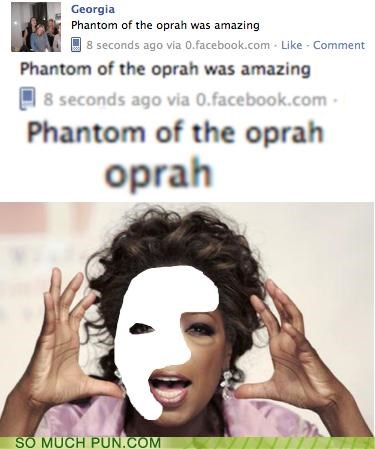facebook,literalism,lolwut,musical,oprah,similar sounding,status,the phantom of the opera,typo