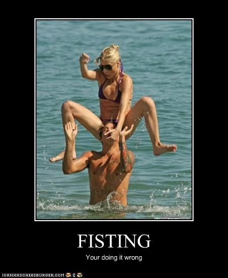 FISTING Your doing it wrong